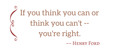 Henry Ford - If you think you can or think you can't -- you're right