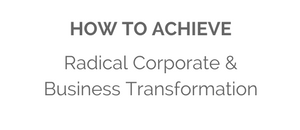 Achieve Radical Corporate & Business Transformation