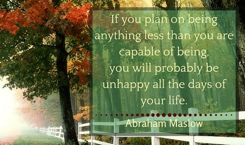 If you plan on being anything less than you're capable of being...