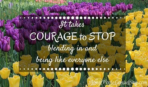 It takes courage to stop blending in