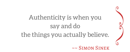 Authenticity is when you say and do what you believe.